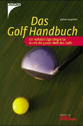 Führer-handbuch Und Spiel Spielen (Das Golf Handbuch. Ein vollständiger Führer für das größte aller Spiele)