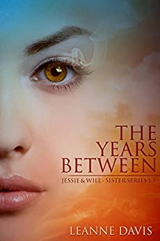 The Years Between-Jessie & Will (Sister Series, 1.5) (English Edition) par [Davis, Leanne]