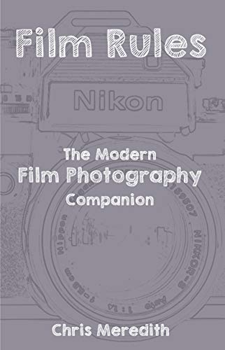 Film Rules: The Modern Film Photography Companion book cover