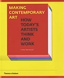 Making Contemporary Art: How Today's Artists Think and Work