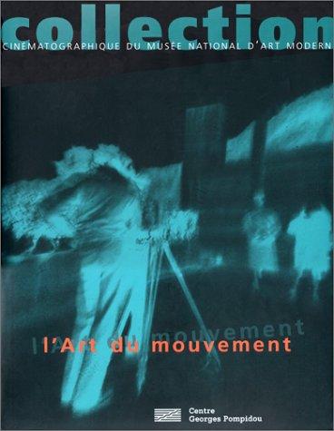 L'art du mouvement - collection cinématographique du musée national d'art moderne - Centre Georges Pompidou par Jean-Michel Bouhours