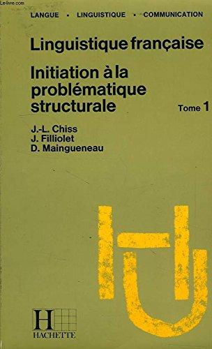 Linguistique française, Initiation à la problématique structurale, Tome 1