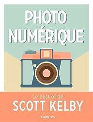Photo numérique : Le best of de Scott Kelby