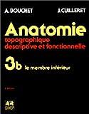 Anatomie topographique, descriptive et fonctionnelle, tome 3, fasicule B : Le membre inférieur