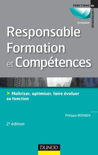 Responsable formation et compétences - 2e édition: Maîtriser, optimiser, faire évoluer sa fonction par Philippe Bernier