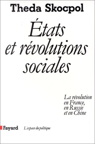 Etats et révolutions sociales. La révolution en France, en Russie et en Chine