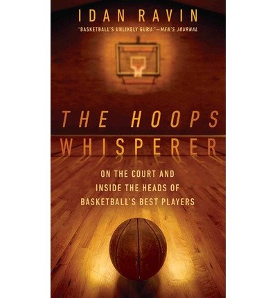 The Hoops Whisperer: On the Court and Inside the Heads of Basketball's Best Players First edition by Ravin, Idan (2014) Hardcover