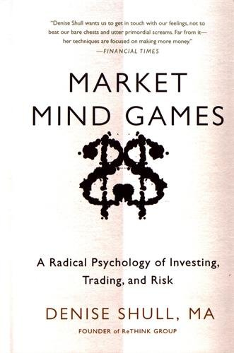 Market Mind Games: A Radical Psychology of Investing, Trading and Risk por Denise Shull