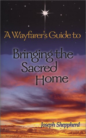 A Wayfarer's Guide to Bringing the Sacred Home por Joseph Sheppherd