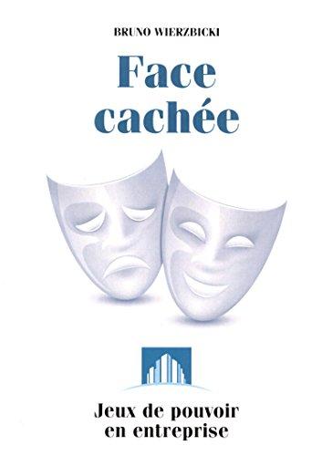 Face cachée : Jeux de pouvoir en entreprise par Bruno Wierzbicki