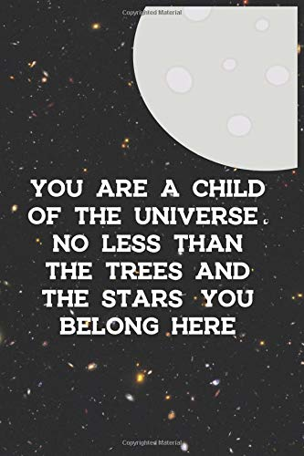 You Are A Child Of The Universe. No Less Than The Trees And The Stars. You Belong Here: Blank Lined Notebook ( Alien ) Black
