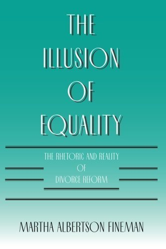 the-illusion-of-equality-the-rhetoric-and-reality-of-divorce-reform-by-martha-albertson-fineman-1994