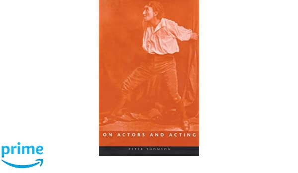 on actors and acting essays on popular performers exeter  on actors and acting essays on popular performers exeter performance studies amazon co uk peter thomson 9780859897426 books