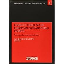 Constitutionalism of european supranational courts: Recent developments and challenges (Monografía)