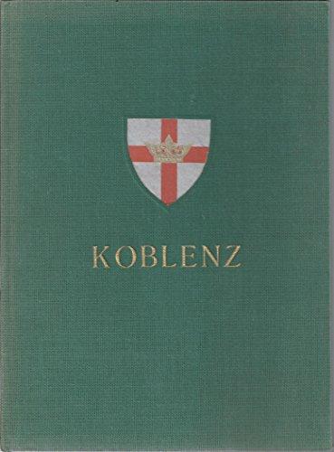Koblenz an Rhein und Mosel das stadtbild einst und jetzt. Bilddokumente aus der friedenszeit und den