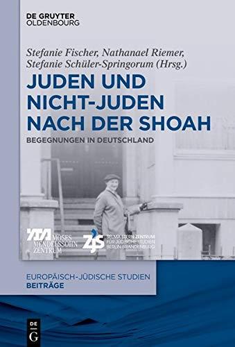 Juden und Nicht-Juden nach der Shoah: Begegnungen in Deutschland (Europäisch-jüdische Studien – Beiträge, Band 42)