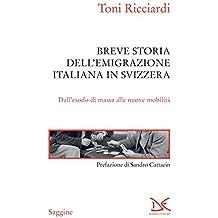 Breve storia dell'emigrazione italiana in Svizzera: Dall'esodo di massa alle nuove mobilità (Italian Edition)