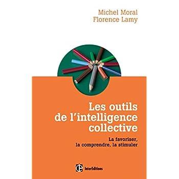 Les outils de l'intelligence collective - La favoriser, la comprendre, la stimuler