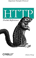 HTTP Pocket Reference: Hypertext Transfer Protocol by Clinton Wong (2000-06-16)
