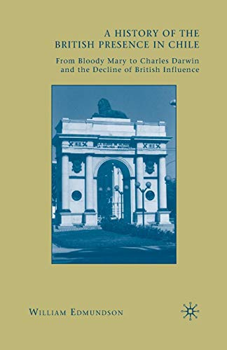 A History of the British Presence in Chile: From Bloody Mary to Charles Darwin and the Decline of British Influence