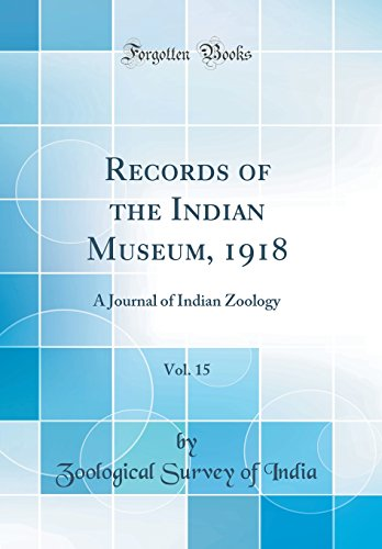 Records of the Indian Museum, 1918, Vol. 15: A Journal of Indian Zoology (Classic Reprint)