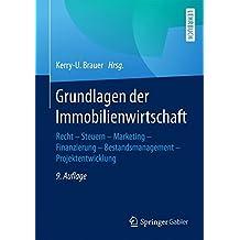 Grundlagen der Immobilienwirtschaft: Recht - Steuern - Marketing - Finanzierung - Bestandsmanagement - Projektentwicklung