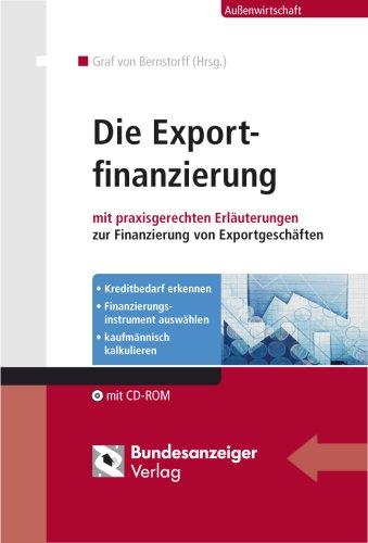 Die Exportfinanzierung: mit praxisgerechten Erläuterungen zur Finanzierung von Exportgeschäften