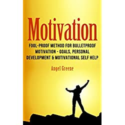 Motivation: Fool-Proof Method for Bulletproof Motivation - Goals, Personal Development & Motivational Self Help (Get Motivated, Achieve Goals, Success Habits, Motivational Quotes, Goal Setting)