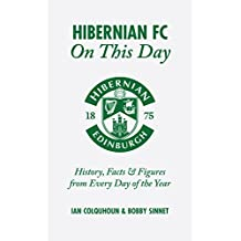 Hibernian FC On This Day: History, Facts & Figures from Every Day of the Year