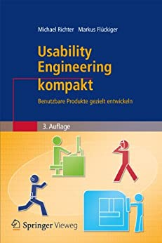 Usability Engineering kompakt: Benutzbare Produkte gezielt entwickeln (IT kompakt) von [Richter, Michael, Flückiger, Markus D.]