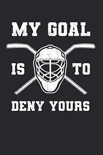 My Goal Is To Deny Yours: Eishockey Notizbuch für Eishockeyspieler und Hockeyspieler zum Selberschreiben & Gestalten von Erinnerungen und Notizen zum Training und Turnieren [Punktkariert]