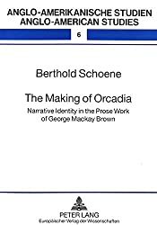 Making of Orcadia: Narrative Identity in the Prose Work of George Mackay Brown (Anglo-American Studies)