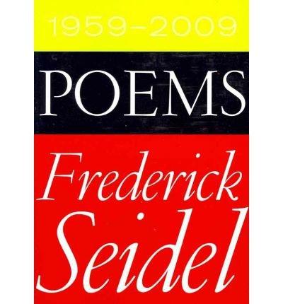 [(Poems 1959-2009)] [Author: Frederick Seidel] published on (October, 2010)