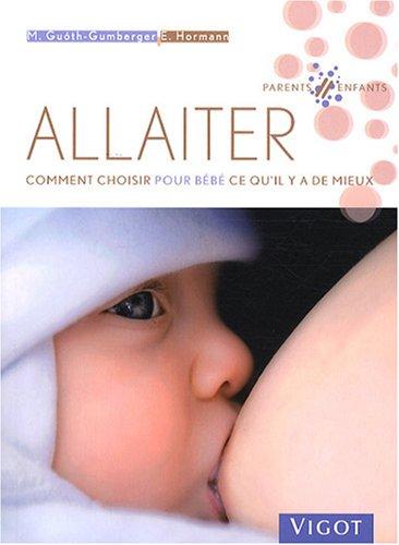 Allaiter : Comment choisir pour bébé ce qu'il y a de mieux par Marta Guoth-Gumberger