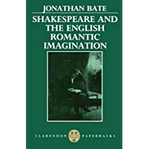 Shakespeare and the English Romantic Imagination by Jonathan Bate (1989-06-01)