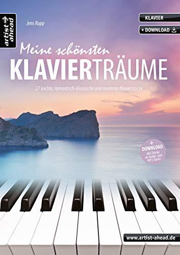 Meine schönsten Klavierträume: 27 leichte, romantisch-klassische und moderne Klavierstücke (inkl. Download). Gefühlvoll-emotionale Spielstücke für Piano. Spielbuch. Songbook. Klaviernoten.