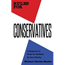 Rules for Conservatives: A Response to Rules for Radicals by Saul Alinsky by Michael Master (2012-02-21)