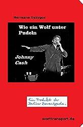 Wie ein Wolf unter Pudeln - Johnny Cash: Seine Lebensgeschichte (Lebensgeschichten 3)