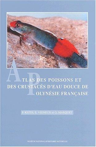 Atlas des poissons et des crustacés d'eau douce (décapodes uniquement) de Polynésie française par P Keith