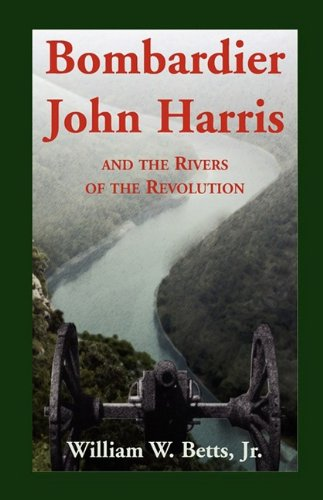 Bombardier John Harris and the Rivers of the Revolution