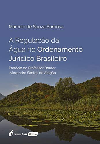 A Regulação da Água no Ordenamento Jurídico Brasileiro. 2018