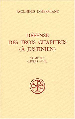 Défense des trois chapitres (à Justinien) : Tome II.2 (livres V-VII)