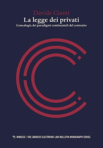 La legge dei privati. Genealogia dei paradigmi continentali del contratto (The cardozo electronic law bulletin monograph series) por Davide Gianti