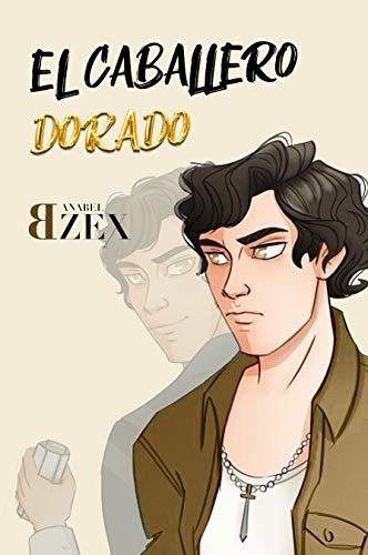 El Caballero Dorado (Destinos Cruzados 2) de Anabel Bzex