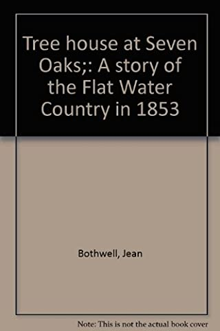 Tree house at Seven Oaks;: A story of the Flat Water Country in 1853
