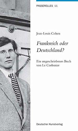 Frankreich oder Deutschland?: Ein ungeschriebenes Buch von Le Corbusier (Passerelles, Band 11) Buch-Cover