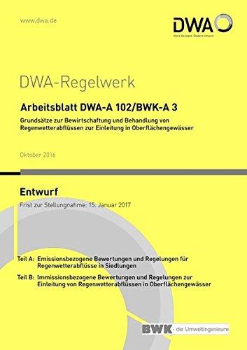 Arbeitsblatt DWA-A 102/BWK-A 3 Grundsätze zur Bewirtschaftung und Behandlung von Regenwetterabflüssen zur Einleitung in Oberflächengewässer (Entwurf) (DWA-Arbeitsblatt)