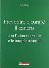 Idea Regalo - Prevenire e curare il cancro con l'alimentazione e le terapie naturali