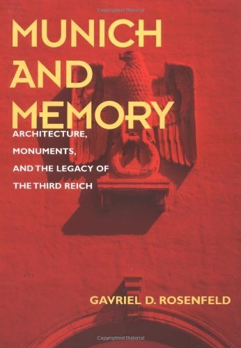 Munich and Memory: Architecture, Monuments, and the Legacy of the Third Reich (Weimar and Now: German Cultural Criticism) by Gavriel D. Rosenfeld (2000-03-14)