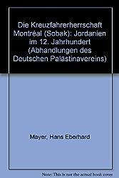Die Kreuzfahrerherrschaft Montreal (Sobak): Jordanien Im 12. Jahrhundert (Abhandlungen Des Deutschen Palastina-Vereins) (German Edition) by Hans E. Mayer (1990-12-31)